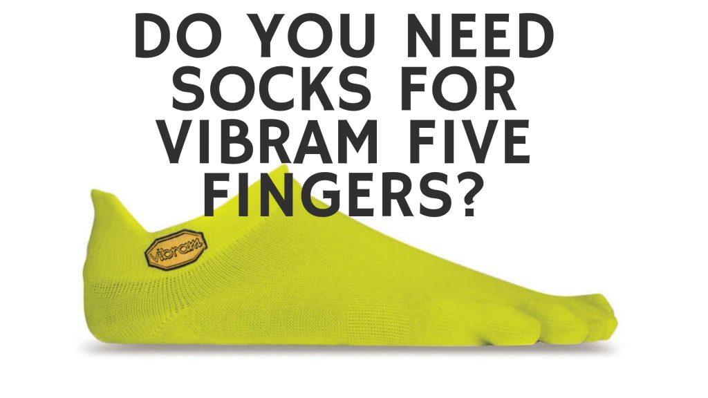 Do you need socks for Vibram Five Fingers